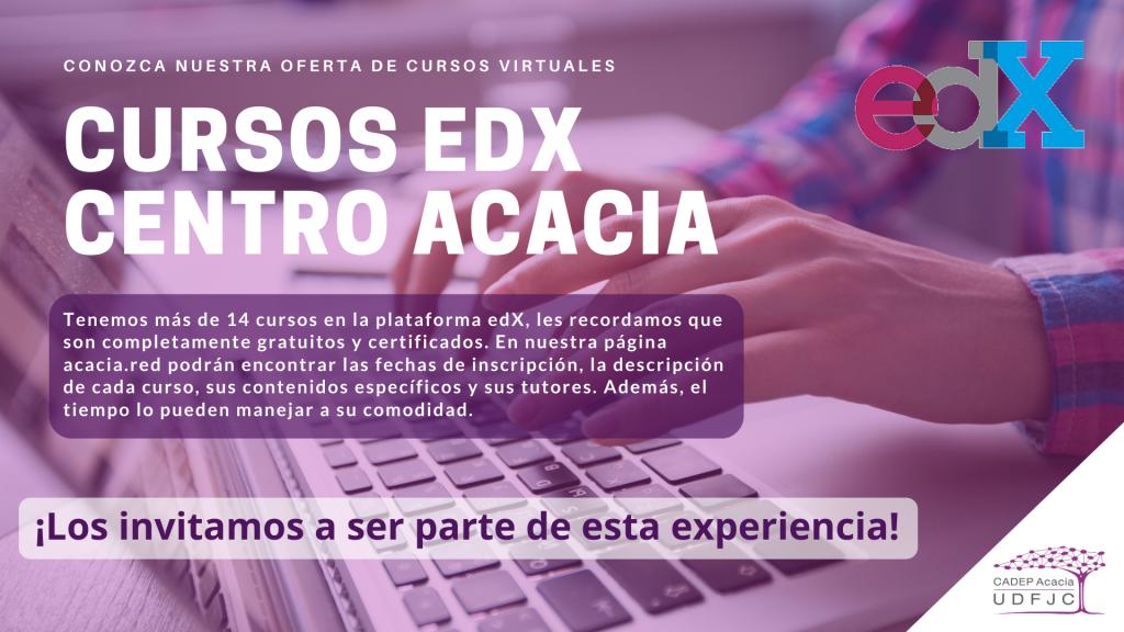 Oferta de cursos virtuales Cursos edx Centro Acacia. Tenemos más de 14 cursos en la plataforma edX completamente gratuitos y certificados