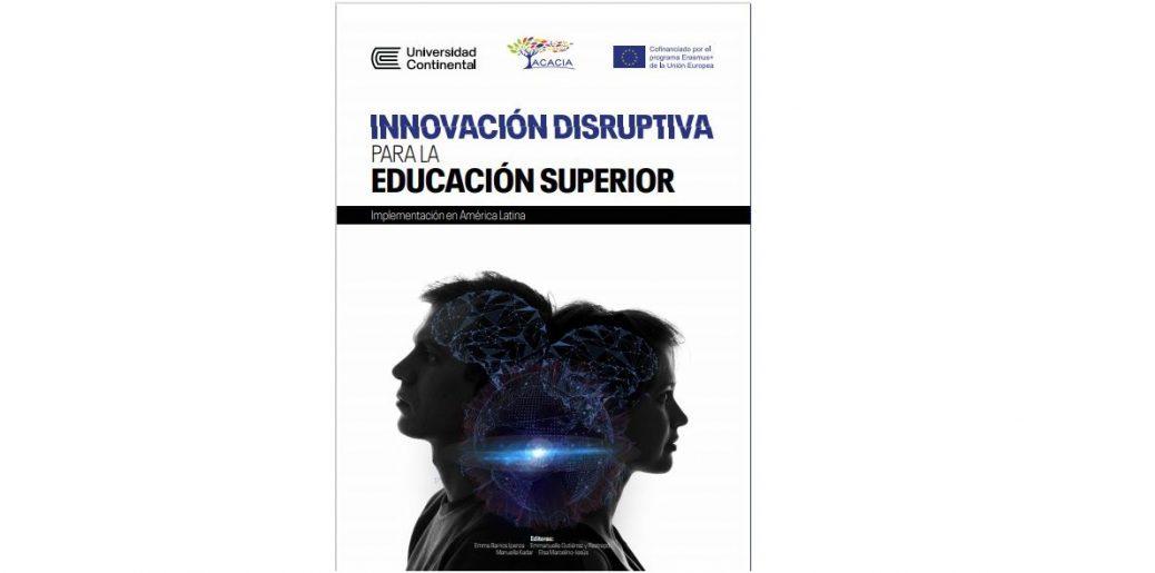 PORTADA DE LIBRO Innovación disruptiva en la Educación Superior, con el logo de Universidad Continental, Proyecto ACACIA y el programa Erasmus+